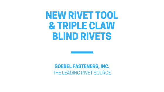 New GO-100+ Rivet Tool and Triple Claw Blind Rivets