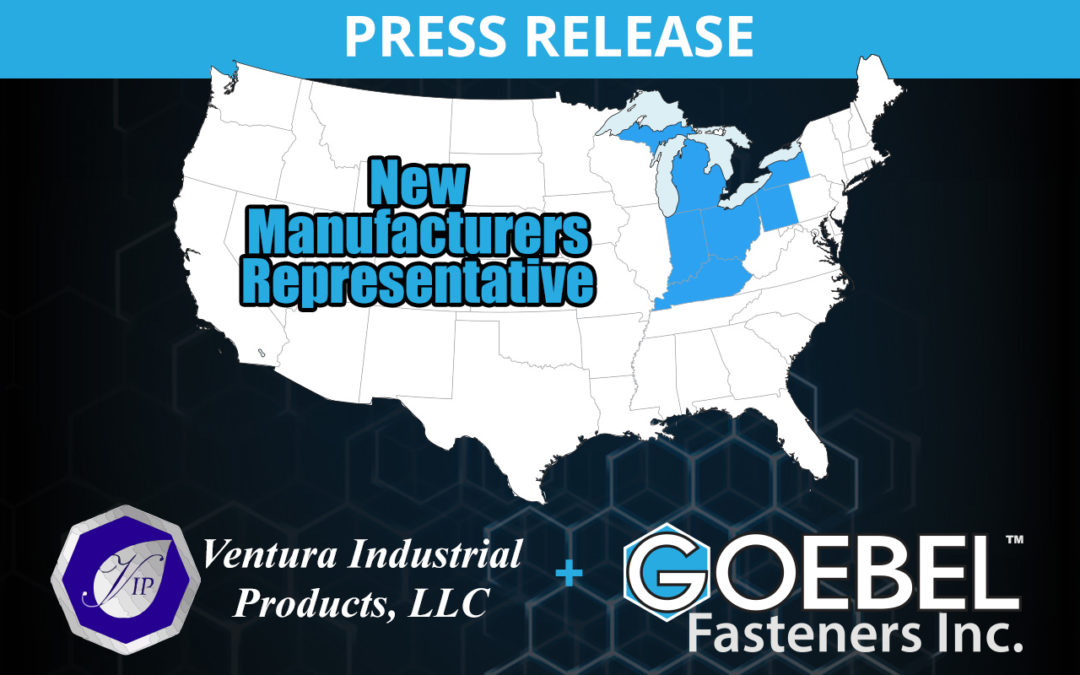 Goebel Fasteners, Inc. Announces Ventura Industrial Products, LLC as Manufacturer's Rep