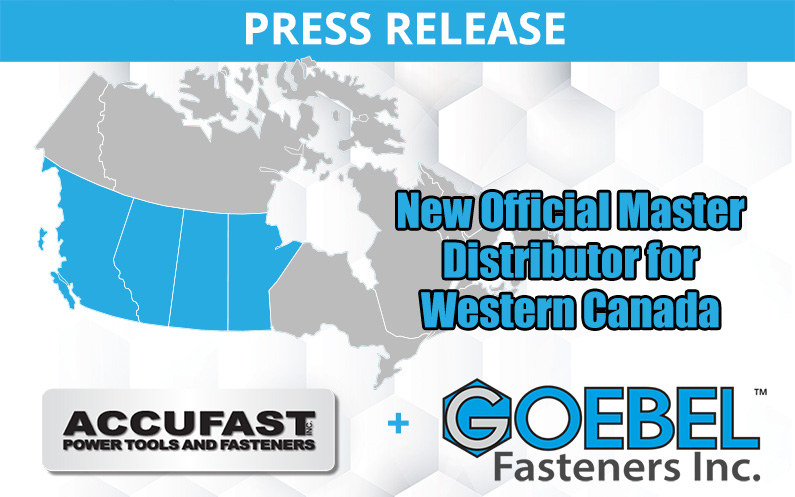 Goebel Fasteners, Inc. Announces Accufast, Inc. As Official Master Distributor for Western Canada