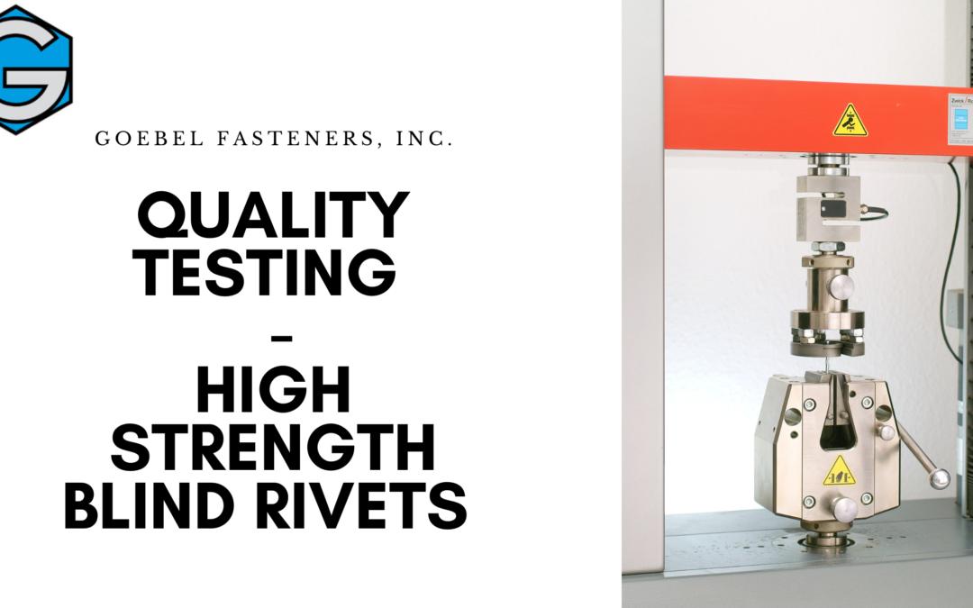 Quality Testing – High Strength Blind Rivets – Goebel Fasteners, Inc.